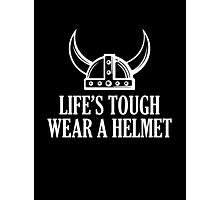 Life's Tough. Wear A Helmet Photographic Print