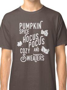 Pumpkin Spice, Hocus Pocus & Cozy Sweaters Classic T-Shirt