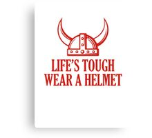 Life's Tough. Wear A Helmet Canvas Print