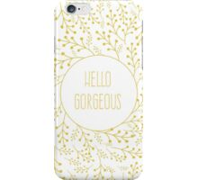 hello gorgeous iPhone Case/Skin