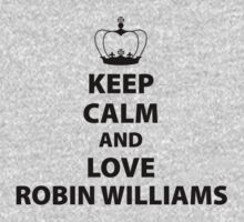 Keep Calm And Love Robin Williams by 2E1K