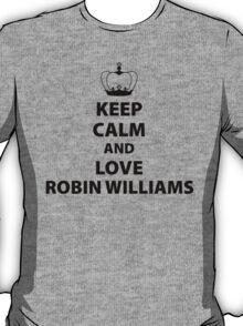 Keep Calm And Love Robin Williams T-Shirt