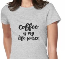 Coffee is my life source Womens Fitted T-Shirt