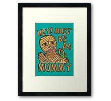 Da Mummy Framed Print