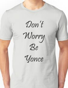 Don't worry BE Yonce Unisex T-Shirt