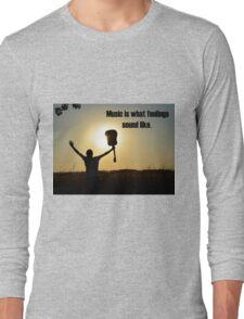 Music is what feelings sound like Long Sleeve T-Shirt