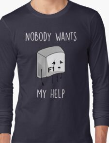 Nobody Wants My Help Long Sleeve T-Shirt