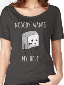Nobody Wants My Help Women's Relaxed Fit T-Shirt