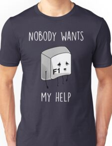 Nobody Wants My Help Unisex T-Shirt