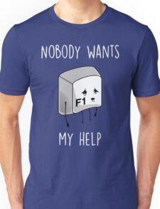 Nobody Wants My Help Unisex T-Shirt