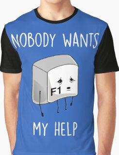 Nobody Wants My Help Graphic T-Shirt