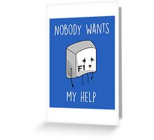 Nobody Wants My Help Greeting Card