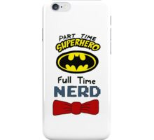 Part Time Superhero, Full Time Nerd 3 iPhone Case/Skin