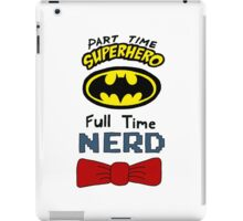 Part Time Superhero, Full Time Nerd 3 iPad Case/Skin