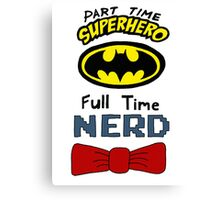 Part Time Superhero, Full Time Nerd 3 Canvas Print