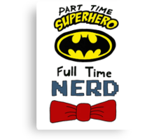 Part Time Superhero, Full Time Nerd 3 Canvas Print