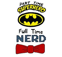 Part Time Superhero, Full Time Nerd 3 Photographic Print