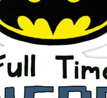Part Time Superhero, Full Time Nerd 3 Sticker