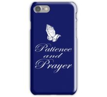 """PATIENCE AND PRAYER"" T-SHIRT iPhone Case/Skin"