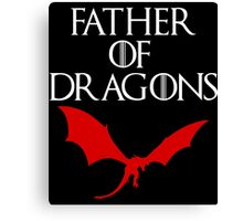 FATHER OF DRAGONS Canvas Print