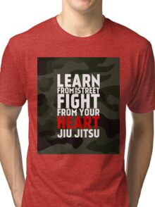 LEARN from the street FIGHT from your HEART Jiu Jitsu Tri-blend T-Shirt