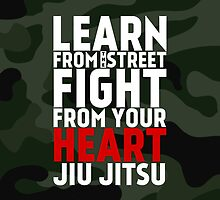 LEARN from the street FIGHT from your HEART Jiu Jitsu by crouchingpixel