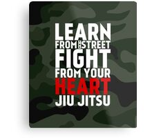 LEARN from the street FIGHT from your HEART Jiu Jitsu Metal Print