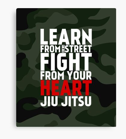 LEARN from the street FIGHT from your HEART Jiu Jitsu Canvas Print