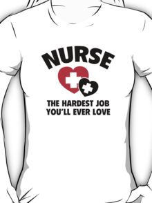 Nurse The Hardest Job You'll Ever Love T-Shirt