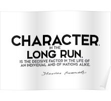 character, in the long run, decisive factor - theodore roosevelt Poster