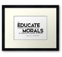 educate a person in the mind, morals - theodore roosevelt Framed Print