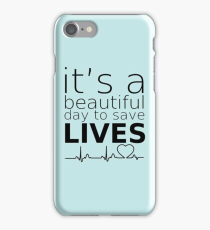 It's A Beautiful Day To save Lives iPhone Case/Skin