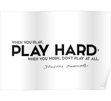 when you play, play hard - theodore roosevelt Poster