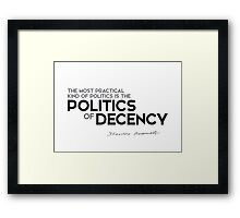 the most practical kind of politics is the politics of decency - theodore roosevelt Framed Print