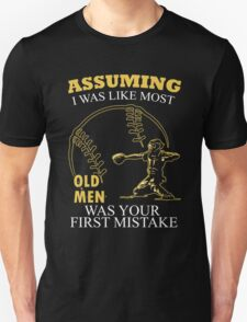 Baseball - Assuming I Was Like Most Old Men Was Your First Mistake T-shirts Unisex T-Shirt