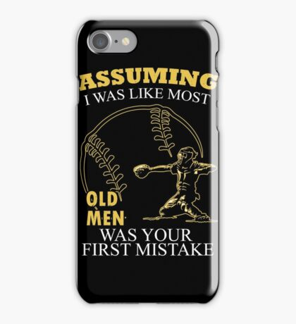 Baseball - Assuming I Was Like Most Old Men Was Your First Mistake T-shirts iPhone Case/Skin