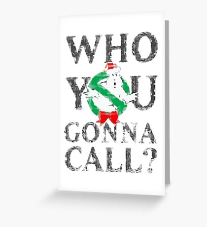 Christmas GhostBusters - Who You Gonna Call?  Greeting Card