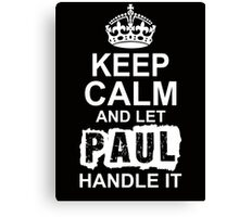 Keep Calm and Let Paul Handle It Canvas Print