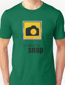 I'm About To Snap Unisex T-Shirt