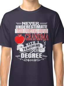 never underestimate the power of a Grandma  with a  Teaching Degree Classic T-Shirt