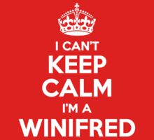 I can't keep calm, Im a WINIFRED by icant