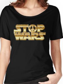 Star Wars Parody - Stop Wars  Women's Relaxed Fit T-Shirt