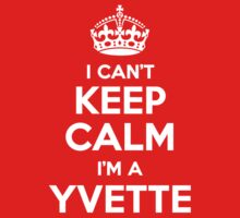 I can't keep calm, Im a YVETTE by icant