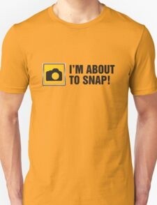 I'm About To Snap II T-Shirt