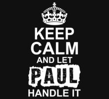 Keep Calm and Let Paul Handle It by 2E1K