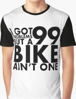 I got 99 problems but a bike ain't one Graphic T-Shirt