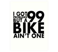 I got 99 problems but a bike ain't one Art Print