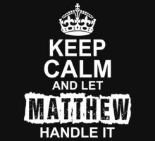 Keep Calm and Let Matthew Handle It by 2E1K