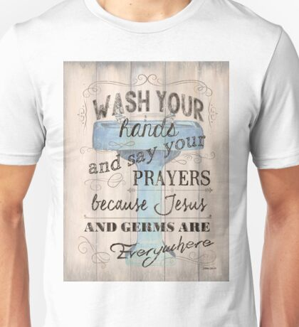 Wash Your Hands... Unisex T-Shirt
