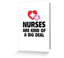 Nurses Are Kind Of A Big Deal Greeting Card